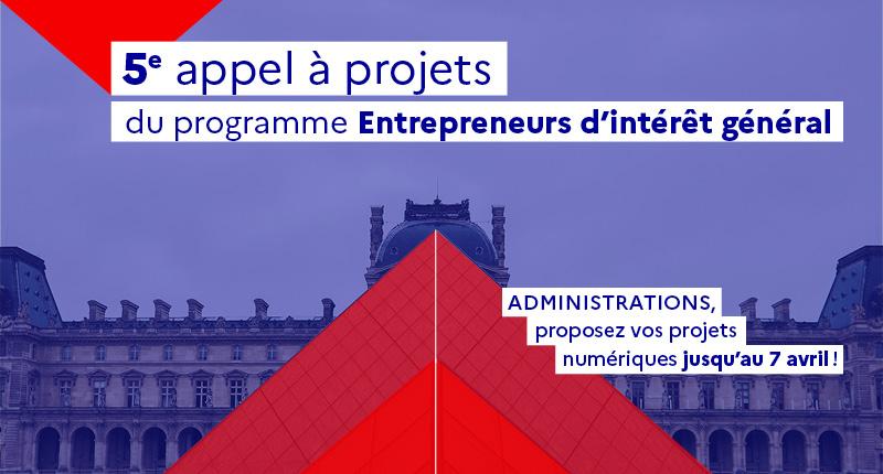 Appel à projets. Programme Entrepreneurs d'intérêt général. Administrations, proposez vos projets numériques jusqu'au 7 avril !